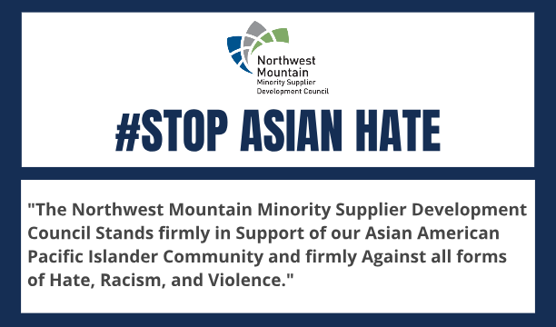 Northwest Mountain Minority Supplier Development Council Stands Firmly in Support of our Asian American Pacific Islander Community